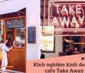 Những điều cần chuẩn bị khi bắt đầu kinh doanh quán cafe take away